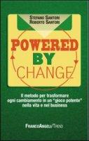 Powered by change. Il metodo per trasformare ogni cambiamento in un «gioco potente» nella vita e nel business - Santori Stefano, Santori Roberto