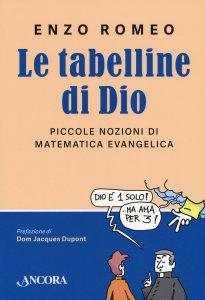 Copertina di 'Le tabelline di Dio. Piccole nozioni di matematica evangelica'