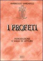 I profeti. Introduzione e saggi di lettura - Spreafico Ambrogio