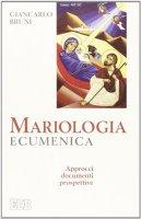 Mariologia ecumenica - Bruni Giancarlo