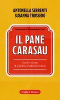 Il pane carasau - Antonella Serrenti , Susanna Trossero