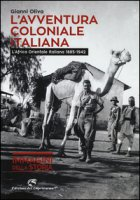 L' avventura coloniale italiana. L'Africa Orientale Italiana (1885-1942). Ediz. illustrata - Oliva Gianni