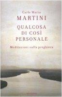 Qualcosa di così personale - Martini Carlo M.