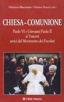 Chiesa-comunione. Paolo VI e Giovanni Paolo II ai vescovi amici del Movimento dei focolari