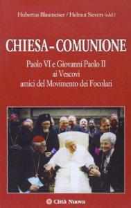 Copertina di 'Chiesa-comunione. Paolo VI e Giovanni Paolo II ai vescovi amici del Movimento dei focolari'