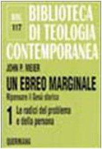 Copertina di 'Un ebreo marginale. Ripensare il Gesù storico [vol_1] / Le radici del problema e della persona (BTC 117)'