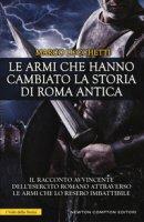 Le armi che hanno cambiato la storia di Roma antica - Lucchetti Marco