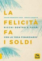 La felicità fa i soldi. Ricchi dentro e fuori con lo yoga finanziario - Sada Davide Francesco, Garzotto Enrico