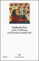 Arte e bellezza nell'estetica medievale - Eco Umberto