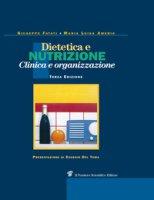Dietetica e nutrizione. Clinica, terapia e organizzazione - Fatati Giuseppe, Amerio Maria Luisa