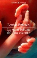 La casa futura del Dio vivente - Erdrich Louise