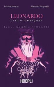 Copertina di 'Leonardo primo designer. Idee, sogni, progetti'