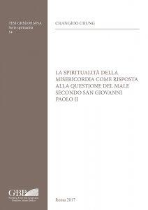 Copertina di 'La spiritualità della misericordia come risposta alla questione del male secondo san Giovanni Paolo II'