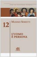 L' uomo è persona - Serretti Massimo