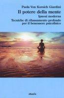 Il potere della mente. Ipnosi moderna. Tecniche di rilassamento profondo per il benessere psicofisico - Von Korsich Giardini Paola