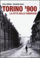 Torino '900. La città delle fabbriche. Ediz. illustrata - Miletto Enrico, Sasso Donatella