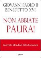 Non abbiate paura! Giornata mondiale della gioventù - Giovanni Paolo II, Benedetto XVI