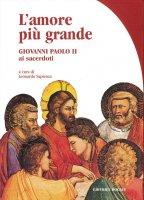 L'amore più grande. Giovanni Paolo II ai sacerdoti - Leonardo Sapienza