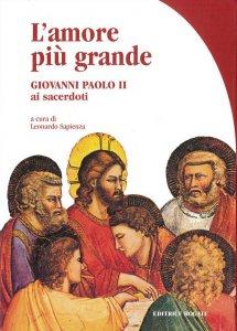 Copertina di 'L'amore più grande. Giovanni Paolo II ai sacerdoti'