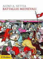 Battaglie medievali - Aldo A. Settia
