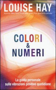 Copertina di 'Colori & numeri. La guida personale sulle vibrazioni positive quotidiane'