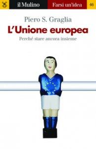 Copertina di 'L' Unione europea. Perché stare ancora insieme'