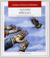 Alunni speciali. Apprendere l'inclusione a scuola - Infantino Aminta P.