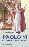 Paolo VI e lo spirito del Concilio - Ettore Malnati