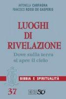 Luoghi di rivelazione - Carfagna Antonella, Rossi De Gasperis Francesco