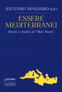 Copertina di 'Essere mediterranei. Fratelli e cittadini del «Mare Nostro»'