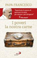 I poveri, la nostra carne - Francesco (Jorge Mario Bergoglio)