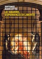 Le sbarre, esperienza di libertà - Antonio Biancotto