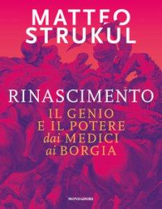 Copertina di 'Rinascimento. Il genio e il potere dai Medici ai Borgia'