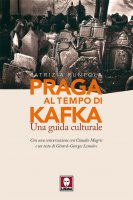 Praga al tempo di Kafka - Patrizia Runfola