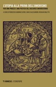 Copertina di 'L' utopia alla prova dell'umorismo. Per una prassi e una poetica del discorso universitario'