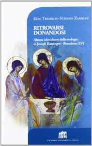 Copertina di 'Ritrovarsi donandosi. Alcune idee chiave della teologia di Joseph Ratzinger - Benedetto XVI'