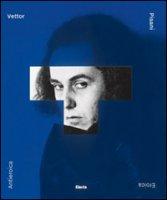 Vettor Pisani. Eroica/antieroica. Una monografia. Ediz. illustrata