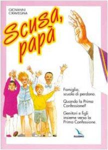 Copertina di 'Scusa, papà. Famiglia, scuola di perdono. Quando la prima confessione? Genitori e figli insieme verso la Prima Confessione'