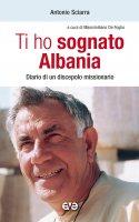 Ti ho sognato Albania - Antonio Sciarra