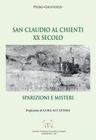 San Claudio al Chienti XX secolo. Sparizioni e misteri - Giustozzi Piero