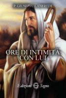Ore di intimità con Lui - P. Giuseppe Lanfredi