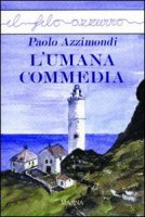 L' umana commedia - Azzimondi Paolo
