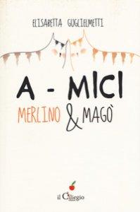 Copertina di 'A-mici. Merlino & Magò'