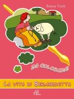 La vita di Bernardetta da colorare - Vitali Franca
