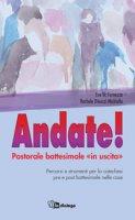 Andate. Pastorale battesimale «in uscita» - Eva Fornezza