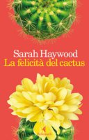 La felicità del cactus - Haywood Sarah
