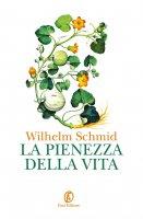 La pienezza della vita - Wilhelm Schmid