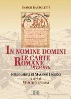 In nomine Domini. Le carte romane (1972-1976) - Bartoletti Enrico