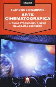 Copertina di 'Arte cinematografica. Il ciclo storico del cinema da Argan a Scorsese'
