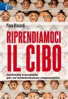 Riprendiamoci il cibo - Piero Riccardi